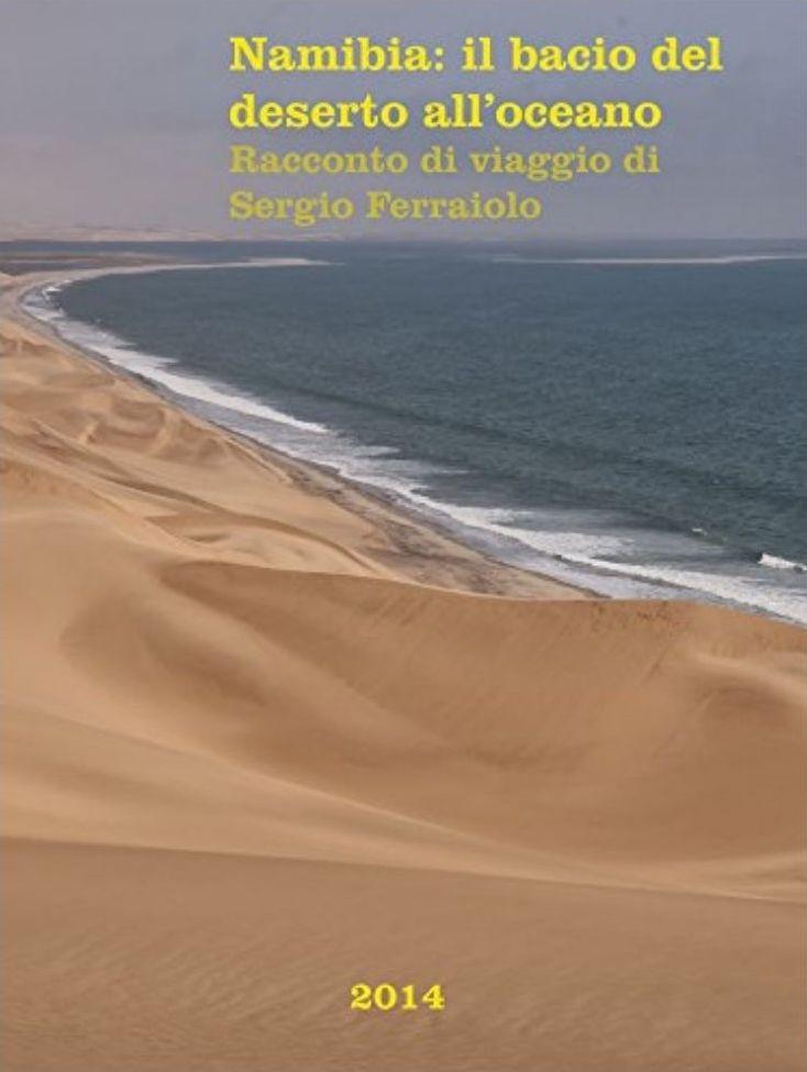 Namibia- il bacio del deserto all'oceano- Racconto di viaggio di Sergio Ferraiolo (Viaggi e avventure Vol. 4)